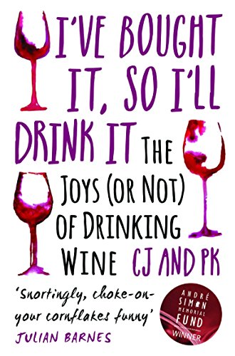 I Bought It, So I'll Drink It - The Joys (Or Not) Of Drinking Wine (English Edition)
