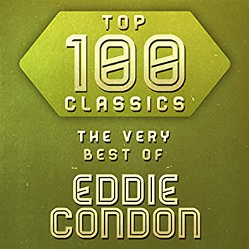 Top 100 Classics - The Very Best of Eddie Condon