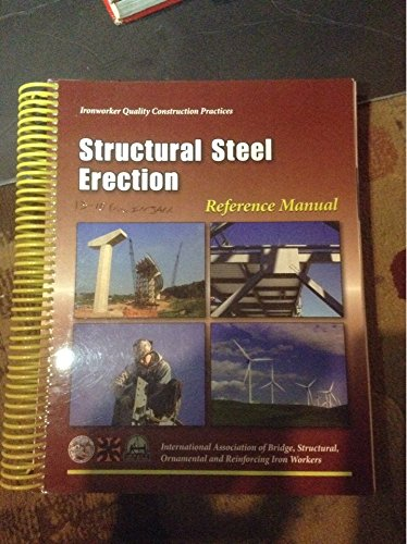 Structural Steel Erection, Reference Manual (Ironworker Quality Construction Practices)