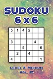 Sudoku 6 x 6 Level 2: Medium Vol. 12: Play Sudoku 6x6 Grid With Solutions Medium Level Volumes 1-40 Sudoku Cross Sums Variation Travel Paper Logic ... Challenge Genius All Ages Kids to Adult Gifts