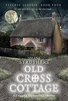 Psychic Surveys Book Four: Old Cross Cottage: A Gripping Supernatural Thriller by [Shani Struthers]