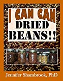 I CAN CAN DRIED BEANS!! How to safely home can dried beans to conveniently stock your food storage pantry to save money and time on delicious and nutritious ... (I Can Can Frugal Living Series Book 5)