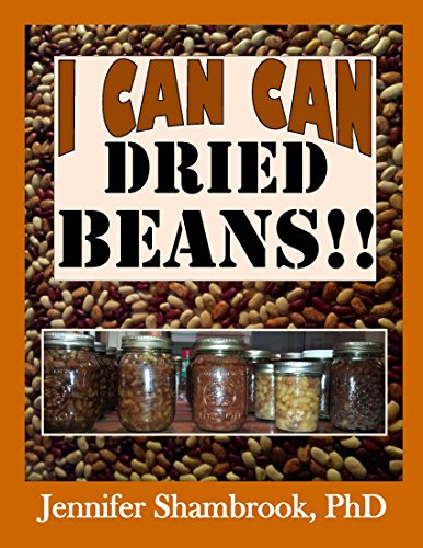 I CAN CAN DRIED BEANS!! How to safely home can dried beans to conveniently stock your food storage pantry to save money and time on delicious and nutritious ... (I Can Can Frugal Living Series Book 5) by [Jennifer Shambrook]