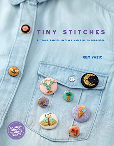 Compare Textbook Prices for Tiny Stitches: Buttons, Badges, Patches, and Pins to Embroider Illustrated Edition ISBN 9781611806632 by Yazici, Irem