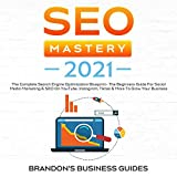 SEO Mastery 2021: The Complete Search Engine Optimization Blueprint + the Beginners Guide for Social Media Marketing & SEO on YouTube, Instagram, TikTok & More to Grow Your Business