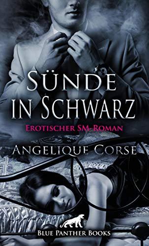 Sünde in Schwarz | Erotischer SM-Roman: Die Damenwelt liegt ihm zu Füßen und befriedigt nur allzu gern seine extravaganten Bedürfnisse ... (BDSM-Romane)
