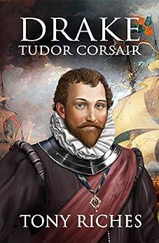Drake - Tudor Corsair (The Elizabethan Series Book 1) by [Tony Riches]