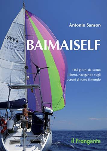 Baimaiself: 1165 giorni da uomo libero, navigando in tutti gli oceani del mondo