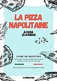 La Pizza Napolitaine a casa: Livre de recettes pour débutants et expérimentés (French Edition)