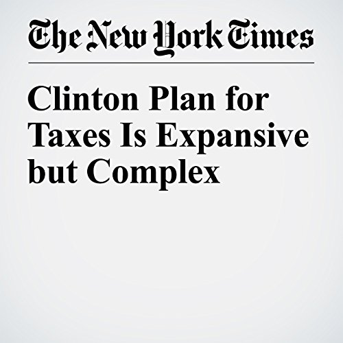 Clinton Plan for Taxes Is Expansive but Complex cover art