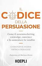 Scaricare Libri Il codice della persuasione: Come il neuromarketing coinvolge, convince e fa aumentare le vendite PDF