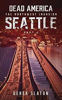 Dead America - Seattle Pt. 2 (Dead America - The Northwest Invasion Book 4) by [Derek Slaton]
