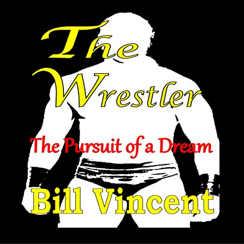 The Wrestler: The Pursuit of a Dream audiobook cover art