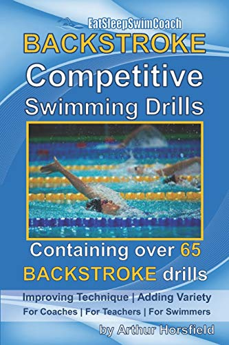 BACKSTROKE Competitive Swimming Drills: Containing over 65 BACKSTROKE drills