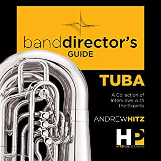 A Band Director's Guide to Everything Tuba     A Collection of Interviews with the Experts               By:                                                                                                                                 Andrew Hitz                               Narrated by:                                                                                                                                 Andrew Hitz                      Length: 3 hrs and 26 mins     1 rating     Overall 5.0