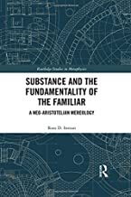 Substance and the Fundamentality of the Familiar: A Neo-Aristotelian Mereology (Routledge Studies in Metaphysics)