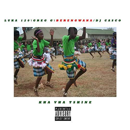 Kha Vha Tshine (feat. DJ Casco, Greg G, Berengwana) [Explicit]