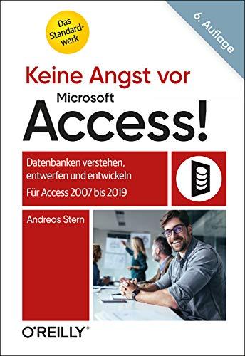 Keine Angst vor Microsoft Access!: Datenbanken verstehen, entwerfen und entwickeln - Für Access 2007 bis 2019