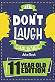 The Don't Laugh Challenge - 11 Year Old Edition: The LOL Interactive Joke Book Contest Game for Boys...