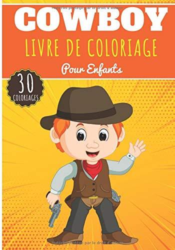 Livre de Coloriage Cowboy: Pour Enfants Filles & Garçons   Livre Préscolaire 30 Pages et Dessins Uniques à Colorier sur Les Cowboys du Far West, ... de Shérif   Idéal Activité à la Maison.