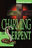 Charming the Serpent by Pat Carter (2003-03-25)
