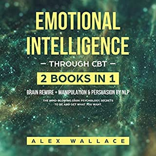Emotional Intelligence Through CBT: 2 Books in 1: Brain Rewire + Maniplution & Persuasion by NLP audiobook cover art