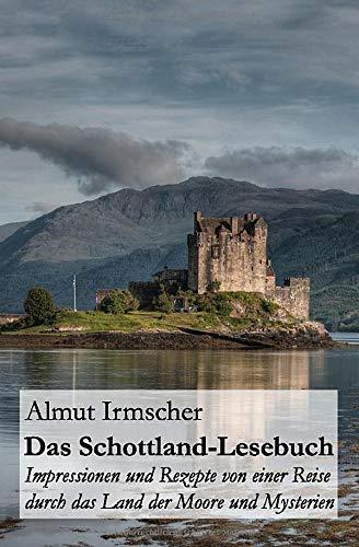 Das Schottland-Lesebuch: Impressionen und Rezepte von einer Reise durch das Land der Moore und Mysterien