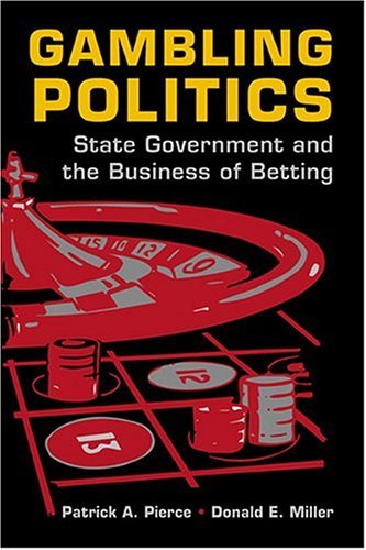Gambling Politics: State Government and the Business of Betting by Patrick A. Pierce (2004-07-31)