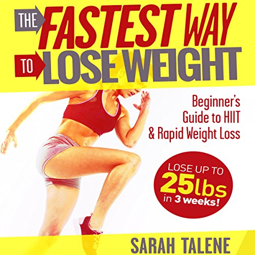 The Fastest Way to Lose Weight: Beginner's Guide to HIIT & Rapid Weight Loss - Lose Up to 25 Pounds in 3 Weeks! audiobook cover art