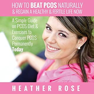 How to Beat PCOS Naturally & Regain a Healthy & Fertile Life Now     A Simple Guide on PCOS Diet & Exercises to Conquer PCOS Permanently Today              By:                                                                                                                                 Heather Rose                               Narrated by:                                                                                                                                 Caroline Miller                      Length: 1 hr and 11 mins     26 ratings     Overall 3.7