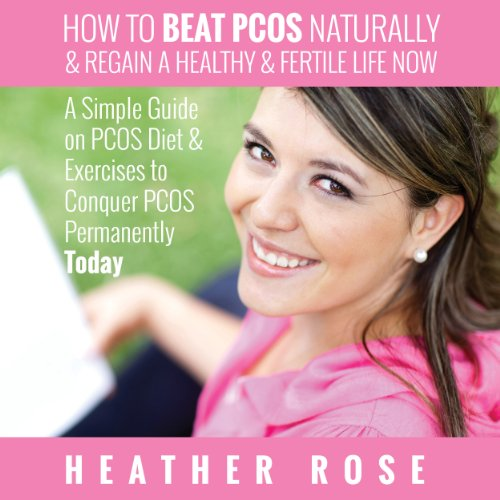 How to Beat PCOS Naturally & Regain a Healthy & Fertile Life Now audiobook cover art
