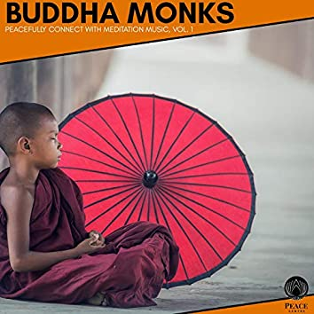 Buddha Monks - Peacefully Connect With Meditation Music, Vol. 1