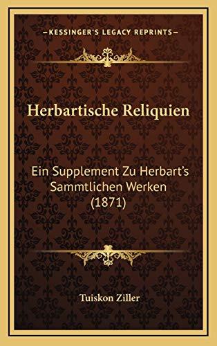Herbartische Reliquien: Ein Supplement Zu Herbart's Sammtlichen Werken (1871)
