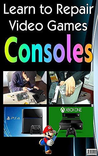 Learn to Repair Video Games Consoles (English Edition)