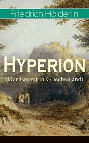 Hyperion (Der Eremit in Griechenland): Lyrischer Entwicklungsroman aus dem 18. Jahrhundert