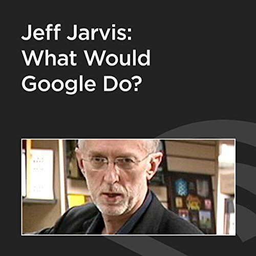 Jeff Jarvis: What Would Google Do? cover art