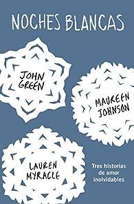 Noches blancas: Tres historias de amor inolvidables par John Green