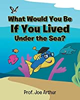 What Would You Be If You Lived Under the Sea?
