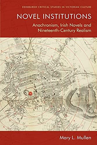 Novel Institutions: Anachronism, Irish Novels and Nineteenth-century Realism (Edinburgh Critical Studies in Victorian Culture)の詳細を見る