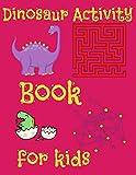 Dinosaur Activity Book for kids: COLORING IGUANODON,VELOCIRAPTOR,CARNOTAURUS,STEGOSAURUS AND MORE