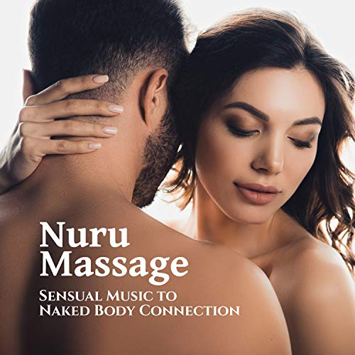 Nuru Massage - Sensual Music to Naked Body Connection