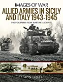Allied Armies in Sicily and Italy, 1943-1945: Photographs from Wartime Archives (Images of War)