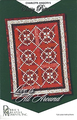 Love is All Around Quilt Pattern Size 54' x 72' Charlotte Angotti's Classy Patterns from Debbie's Creative Moments, Inc.
