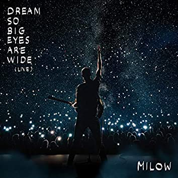 Dream So Big Eyes Are Wide (Live)