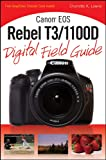 Canon EOS Rebel T3/1100D Digital Field Guide (English Edition)