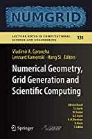 Numerical Geometry, Grid Generation and Scientific Computing: Proceedings of the 9th International Conference, NUMGRID 2018 / Voronoi 150, Celebrating the 150th Anniversary of G.F. Voronoi, Moscow, Russia, December 2018 (Lecture Notes in Computational Science and Engineering, 131)