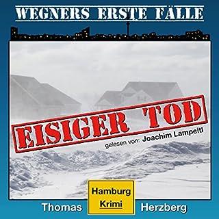 Eisiger Tod     Wegners erste Fälle 1              Autor:                                                                                                                                 Thomas Herzberg                               Sprecher:                                                                                                                                 Joachim Lampeitl                      Spieldauer: 4 Std. und 42 Min.     22 Bewertungen     Gesamt 3,8