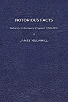 Notorious Facts: Publicity in Romantic England, 1780-1831