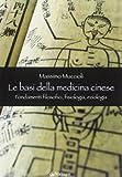 Le Basi della medicina cinese. Fondamenti filosofici, fisiologia, eziologia