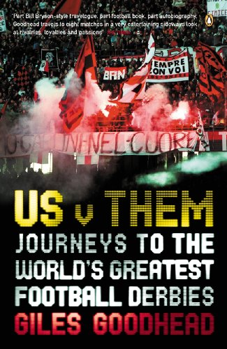 Us v Them: Journeys to the World's Greatest Football Derbies (English Edition)